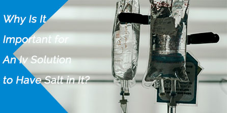 Why Is It Important for An IV Solution to Have Salt in It?